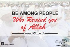 Be among people who remind you of #Allah