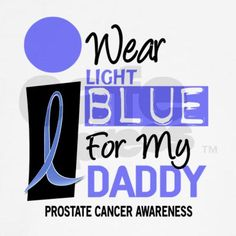 I wear light blue for my Daddy, Prostate Cancer Awareness