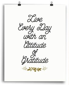 Live Every Day with an Attitude of Gratitude Print