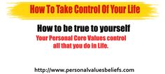 How to be true to yourself  Your Personal Core Values control all that you do in Life.  http://www.personalvaluesbeliefs.com