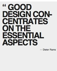 Good design concentrates on the essential aspects #DieterRams #inspriation