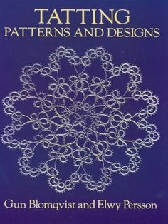 Tatting Patterns and Designs (Dover Knitting, Crochet, Tatting, Lace) by Felix Mendelssohn. $7.96. Author: Gun Blomqvist. Publisher: Dover Publications (November 1, 2012). 96 pages