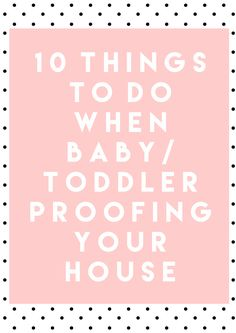 10 Things You Should Do When Baby/Toddler Proofing Your House | Bump to Baby…