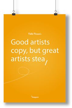 Motivation quote: Good artists copy, but great artists steal. #motivation #art #poster #picasso #stevejobs #keepgoin