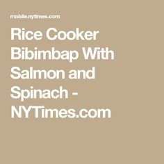 Rice Cooker Bibimbap With Salmon and Spinach - NYTimes.com