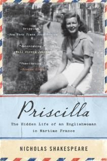 "Priscilla The Hidden Life of an Englishwoman in Wartime France, Nicholas Shakespeare. ""When Nicholas Shakespeare stumbled across a box of documents belonging to his late aunt, Priscilla, he was completely unaware of where this discovery would take him and what he would learn about her hidden past. The glamorous, mysterious figure he remembered from his childhood was very different from the morally ambiguous young woman who emerged from the trove of love letters, photographs, and journals…"