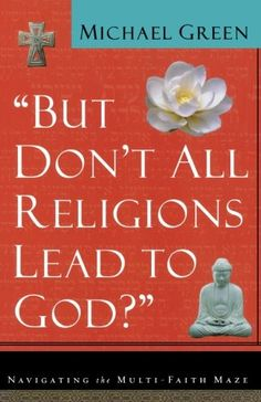 """""""But Don't All Religions Lead to God?"""" by Michael Green http://www.amazon.com/dp/0801064392/ref=cm_sw_r_pi_dp_i8H1vb0JP5MXK"""