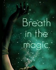 Breathe In The Magic ... re-pinned by http://Abundance4Me.net