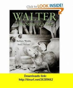 Walter The Story of a Rat (9781932425413) Barbara Wersba, Donna Diamond , ISBN-10: 1932425411  , ISBN-13: 978-1932425413 ,  , tutorials , pdf , ebook , torrent , downloads , rapidshare , filesonic , hotfile , megaupload , fileserve