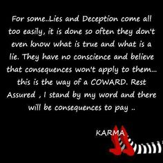 Couldn't have said it better myself!!! Some people in life will definitely get what they deserve.... Lies... Deception...Coward.... Karma has no time limit!!!!