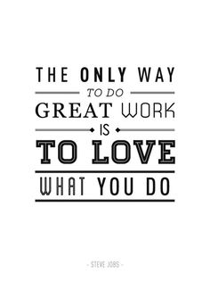 """""""The only way to do great work is to love what you do.""""   A Fresh Start #getinspired #inspiration"""