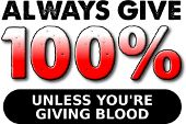 Always give 100% unless you're giving blood funny sarcastic satire T-Shirts