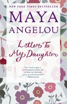 Letter to My Daughter by  Maya Angelou. This is a must read for all women. A gift that will last a lifetime.