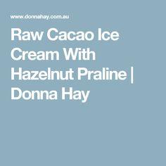 Raw Cacao Ice Cream With Hazelnut Praline   Donna Hay