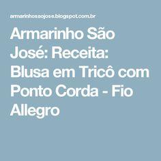 Armarinho São José: Receita: Blusa em Tricô com Ponto Corda - Fio Allegro
