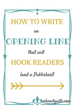 How to Write an Opening Line that Will Hook Readers (and a Publisher!) - Ink and Quills
