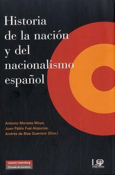 Historia de la nación y del nacionalismo español / A. Morales Moya, J.P. Fusi Aizpurúa y A. de Blas Guerrero (dirs.) Publicación [Madrid] : Fundación Ortega-Marañón ; Barcelona : Galaxia Gutenberg, 2013