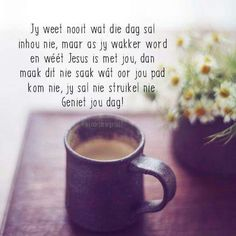 Good Morning Wishes, Good Morning Quotes, Goeie More, Afrikaans Quotes, Well Said Quotes, Bible Verses, Give It To Me, Words, Mornings