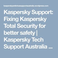 Kaspersky Support: Fixing Kaspersky Total Security for better safety Tech Support, Safety, Australia, Number, Security Guard