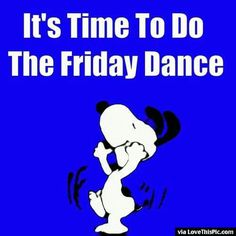 It's Time To Do The Friday Dance snoopy friday happy friday tgif friday quotes friday quote happy friday quotes quotes about friday cute friday quotes snoopy friday quotes friday quotes for family and friends friday gifs Happy Friday Quotes, Friday Meme, Happy Quotes, Funny Quotes, Funny Memes, Happy Memes, Golf Quotes, It's Friday Gif, Funny Friday Humor
