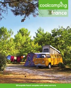 Cool Camping: France : A Hand-picked Selection of Exceptional Campsites and Camping Experiences, Paperback Camping France, Camping Europe, Camping Books, Florida Camping, Camping Items, Camping Places, Camping Guide, Camping Glamping, Camping World