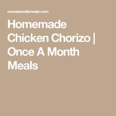 Homemade Chicken Chorizo | Once A Month Meals