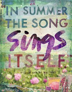 """""""In Summer"""" paper print by Mae Chevrette - what a lovely quote. What would the other seasons be? Being There For Someone Quotes, William Carlos Williams, Summer Songs, Ocean Quotes, Summer Solstice, Digital Collage, Meaningful Quotes, Four Seasons, Wise Words"""