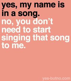 Please don't start singing my name ... It will get you home alone no matter how cute you are