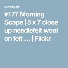 #177 Morning Scape | 5 x 7 close up needlefelt wool on felt … | Flickr