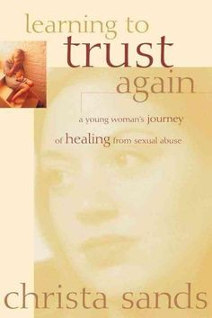 Learning to Trust Again: A Young Woman's Journey to Healing from Sexual Abuse