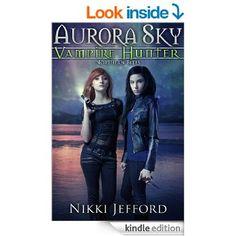 Northern Bites (Aurora Sky: Vampire Hunter, Vol. 2) eBook: Nikki Jefford: Amazon.co.uk: Kindle Store