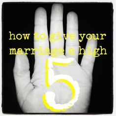 """Giving your marriage a """"high five."""" Five + ways to re-inspire your marriage! Very interesting!"""