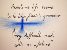 "Sometimes life seems to be like Finnish grammar: Very difficult and with no ""future. Finnish Grammar, Finnish Memes, Finnish Words, Finnish Language, Finnish Tattoo, Helsinki, Linguistics Major, Meanwhile In Finland, Learn Finnish"