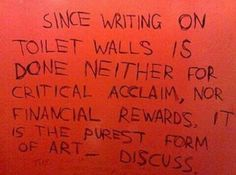 Since writing on toilet walls is done neither for critical acclaim, nor…