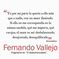 """Fragmento de """"El desbarrancadero"""" del escritor colombiano Fernando Vallejo Some Good Quotes, Best Quotes, Nice Quotes, I Said Yes, Light Music, Simple Words, Spanish Quotes, Beautiful Words, Books To Read"""