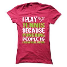 I play tennis because punching people is frowned upon Shirts T Shirts, Hoodies. Get it now ==► https://www.sunfrog.com/Sports/I-play-tennis-because-punching-people-is-frowned-upon-Shirts[Hot]-48682826-Guys.html?41382