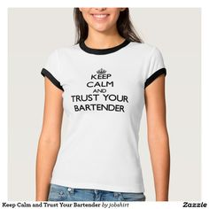 Keep Calm and Trust Your Bartender Tee Shirts