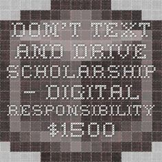 Don't Text and Drive Scholarship — Digital Responsibility - $1500