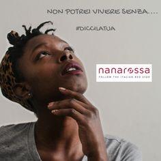Di cosa non potresti fare a meno? Siamo curiosi, #diccilatua ! #nanarossa