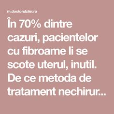 În 70% dintre cazuri, pacientelor cu fibroame li se scote uterul, inutil. De ce metoda de tratament nechirurgicală este rar folosită? - Doctorul zilei