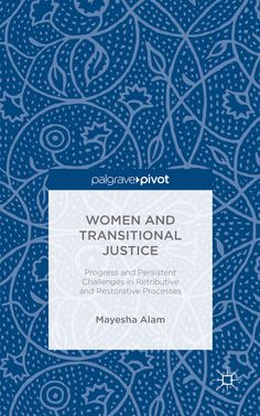 Book Review: Women and Transitional Justice: Progress and Persistent Challenges in Retributive and Restorative Processes by Mayesha Alam | LSE Review of Books