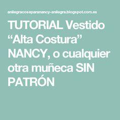 """TUTORIAL Vestido """"Alta Costura"""" NANCY, o cualquier otra muñeca SIN PATRÓN"""