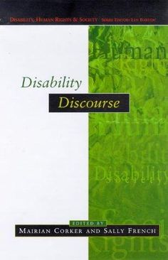 Corker, Mairian and Sally French. Disability Discourse. Buckingham: Open University Press, 1999.
