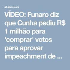 VÍDEO: Funaro diz que Cunha pediu R$ 1 milhão para 'comprar' votos para aprovar impeachment de Dilma | Política | G1