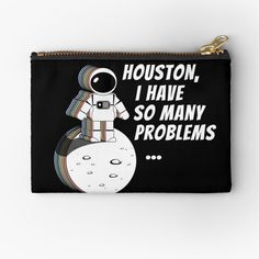 'Houston, I Have So Many Problems' Zipper Pouch by Sizzlinks Space Puns, Space Quotes, Other Space, Space And Astronomy, Amazing Spaces, Zipper Pouch, Makeup Yourself, Invites, Creative Design