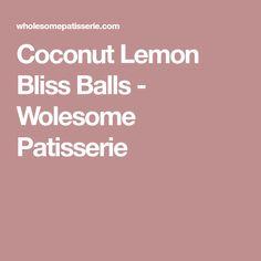 Coconut Lemon Bliss Balls - Wolesome Patisserie