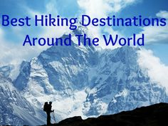 Anyone who is fond of the outdoors know what a thrill hiking can be. Here is a compresses list of the best hiking trails in the world so when you do go you will experience the best the hiking has to offer.