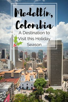 Medellín, Colombia - A Destination to Visit this Holiday Season | South America Travel
