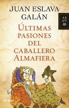 """""""Últimas pasiones del caballero Almafiera"""" de Juan Eslava Galán"""