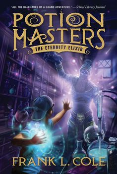 The Eternity Elixir (Potion Masters) Frank L. Cole 1629723584 9781629723587 The Eternity Elixir (Potion Masters) Book Series, Book 1, The Book, Book Nerd, Good Books, Books To Read, My Books, Enchanted Book, Fantasy Book Covers